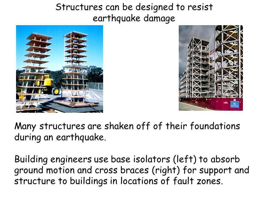 Structures can be designed to resist earthquake damage