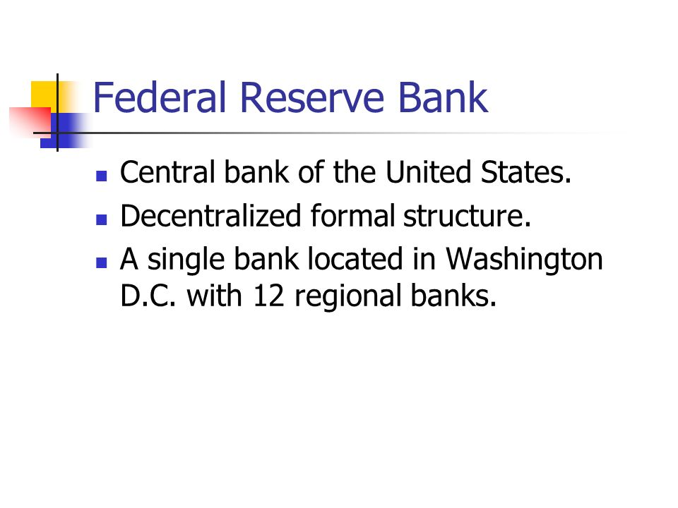 Federal Reserve Bank Central bank of the United States.