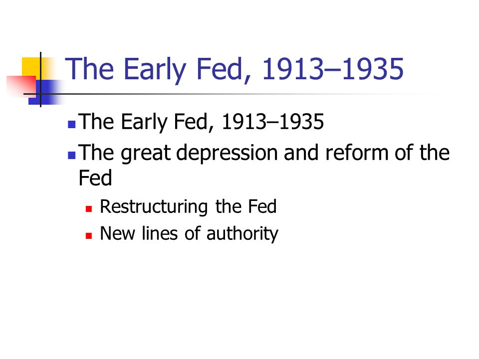 The Early Fed, 1913–1935 The Early Fed, 1913–1935