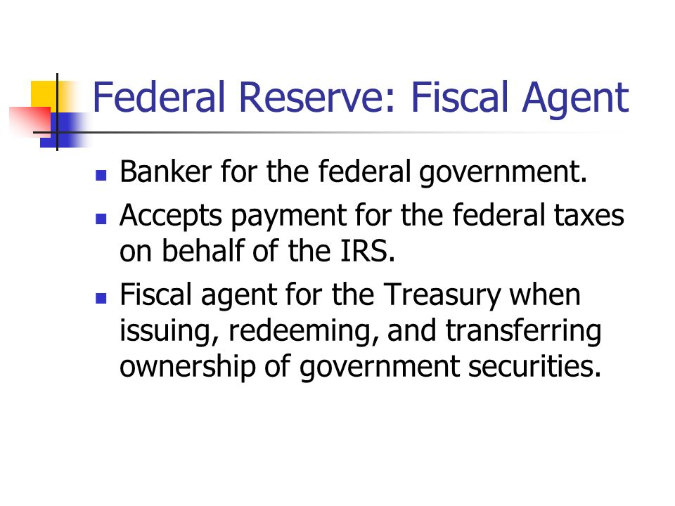 Federal Reserve: Fiscal Agent
