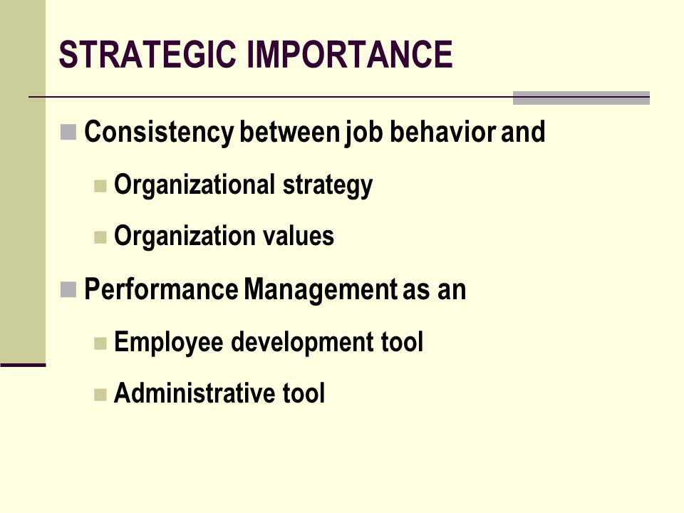 STRATEGIC IMPORTANCE Consistency between job behavior and