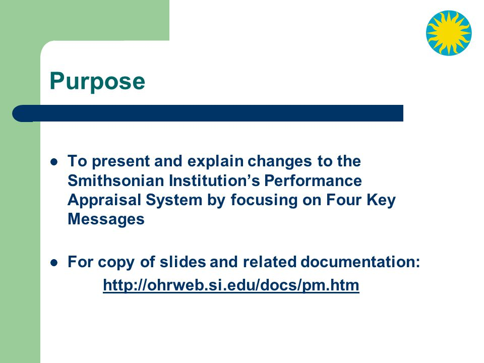 Purpose To present and explain changes to the Smithsonian Institution's Performance Appraisal System by focusing on Four Key Messages.