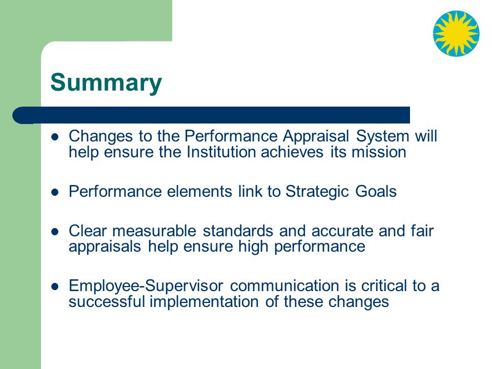 Summary Changes to the Performance Appraisal System will help ensure the Institution achieves its mission.