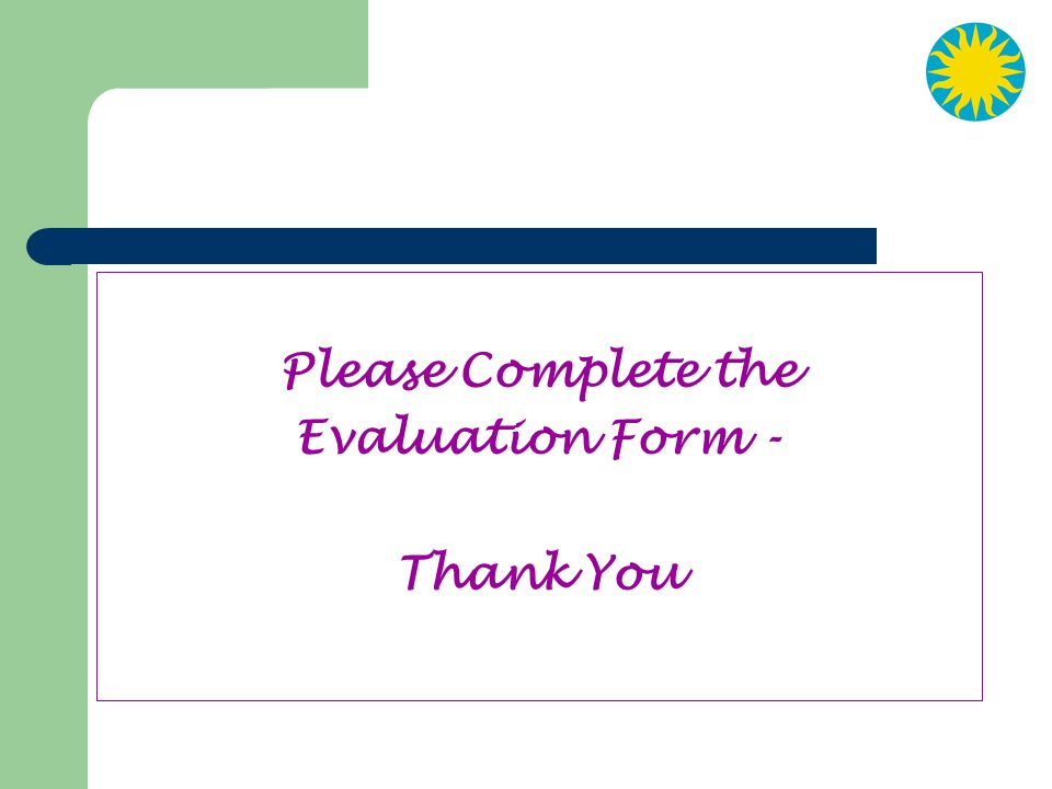 Please Complete the Evaluation Form - Thank You