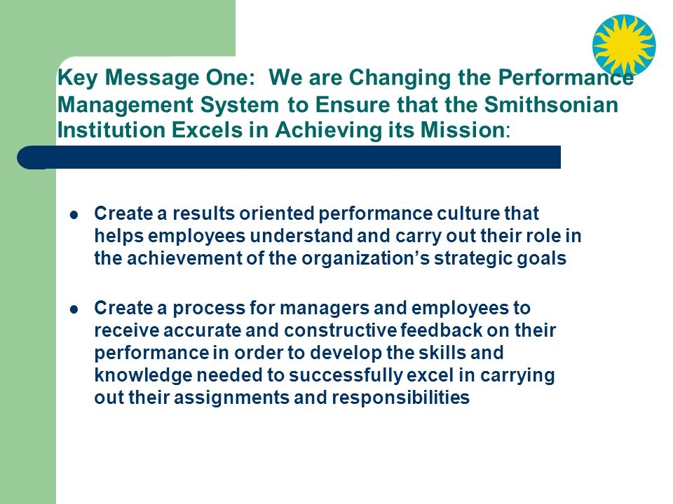 Key Message One: We are Changing the Performance Management System to Ensure that the Smithsonian Institution Excels in Achieving its Mission: