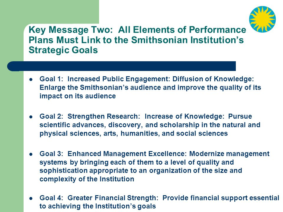 Key Message Two: All Elements of Performance Plans Must Link to the Smithsonian Institution's Strategic Goals
