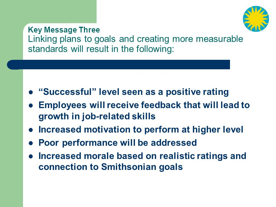 Key Message Three Linking plans to goals and creating more measurable standards will result in the following:
