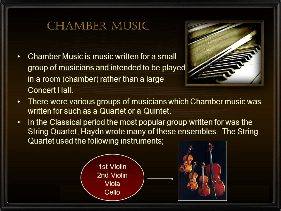Chamber Music Chamber Music is music written for a small