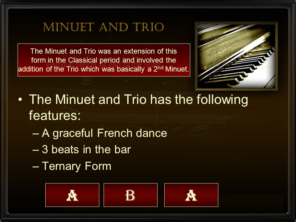 A B A The Minuet and Trio has the following features: Minuet and Trio
