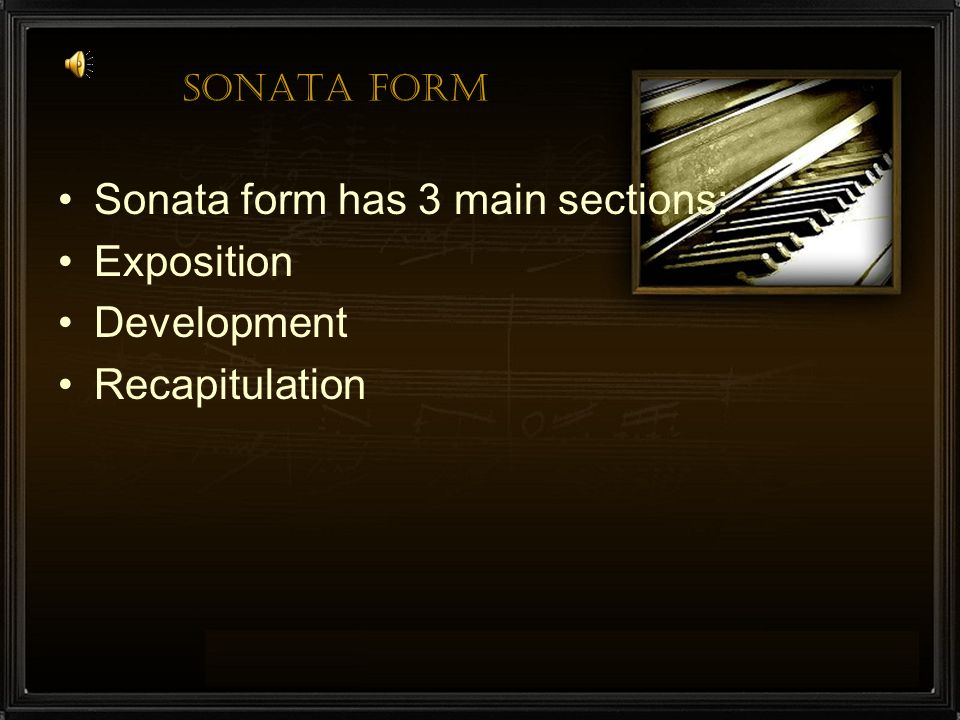 Sonata form has 3 main sections: Exposition Development Recapitulation