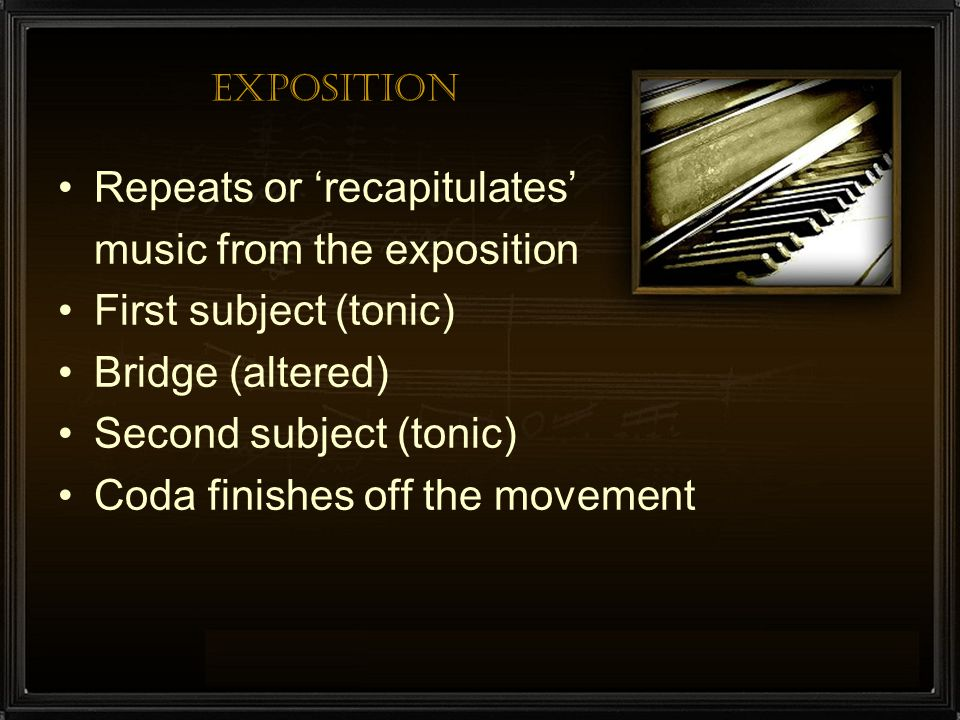 Repeats or 'recapitulates' music from the exposition