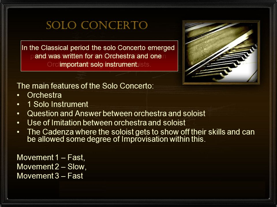 Solo Concerto The main features of the Solo Concerto: Orchestra