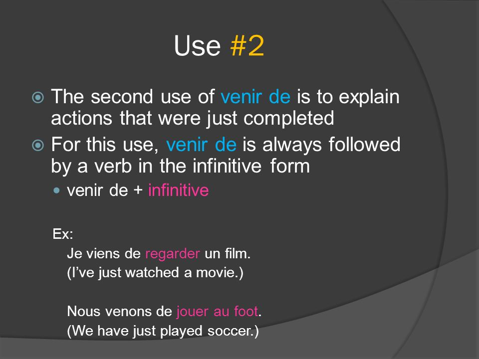 Use #2 The second use of venir de is to explain actions that were just completed.