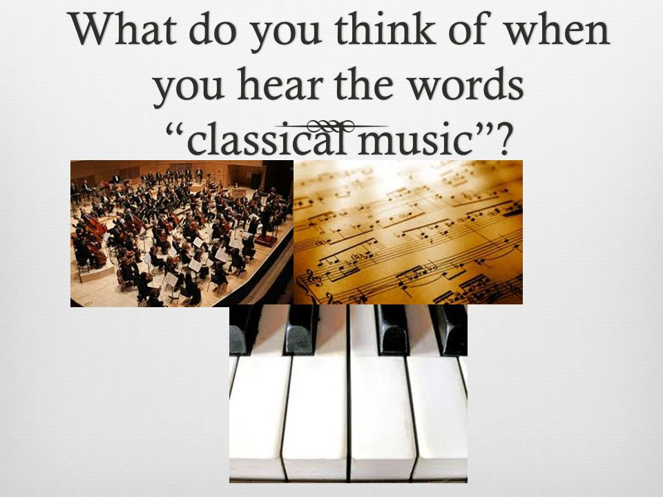 What do you think of when you hear the words classical music