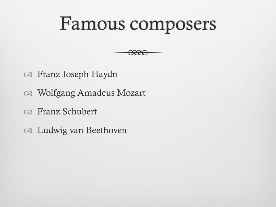 Famous composers Franz Joseph Haydn Wolfgang Amadeus Mozart