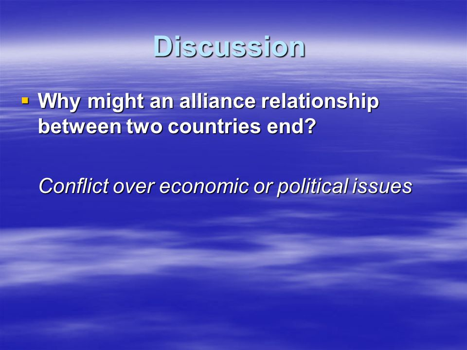 Discussion Why might an alliance relationship between two countries end.