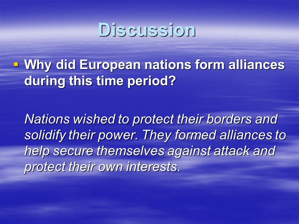 Discussion Why did European nations form alliances during this time period
