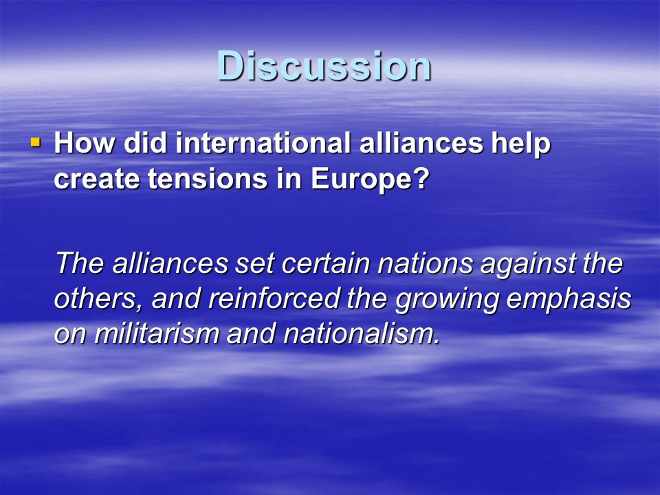 Discussion How did international alliances help create tensions in Europe