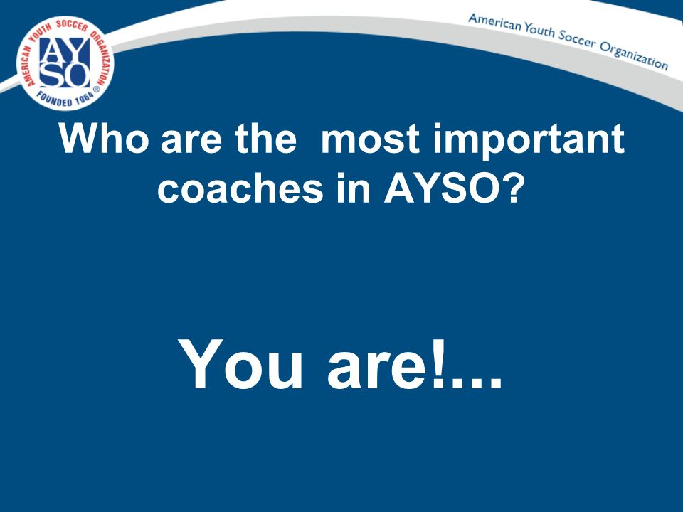 Who are the most important coaches in AYSO