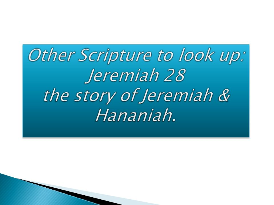 Other Scripture to look up: Jeremiah 28 the story of Jeremiah & Hananiah.