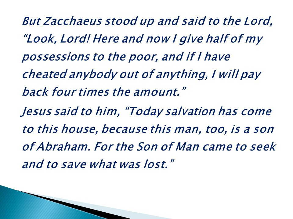 But Zacchaeus stood up and said to the Lord, Look, Lord