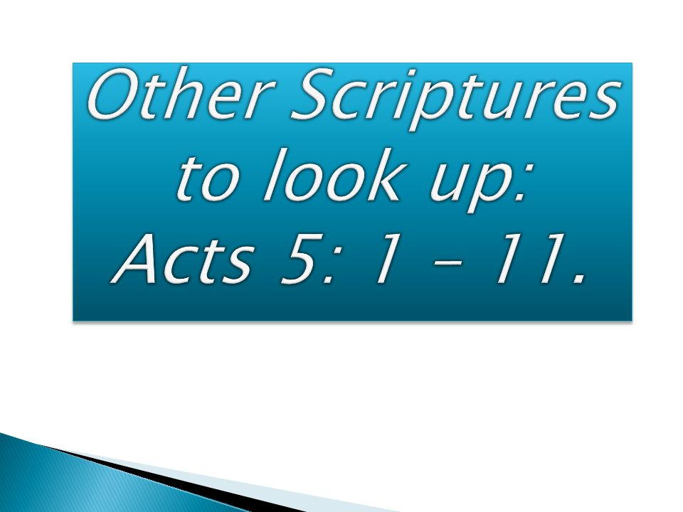 Other Scriptures to look up: Acts 5: 1 – 11.