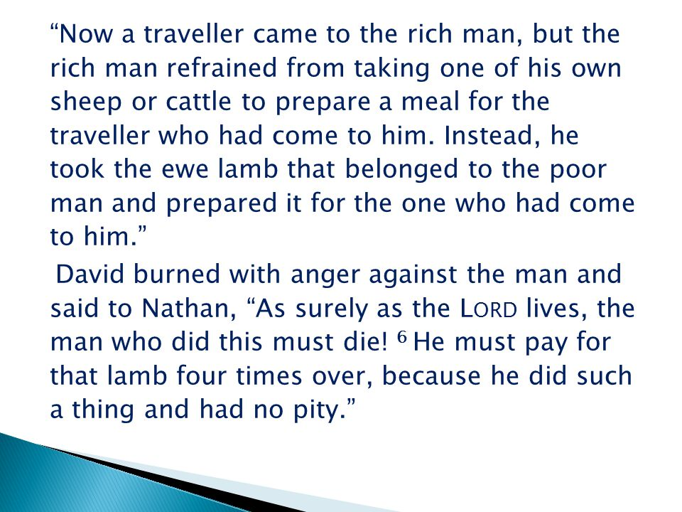 Now a traveller came to the rich man, but the rich man refrained from taking one of his own sheep or cattle to prepare a meal for the traveller who had come to him.
