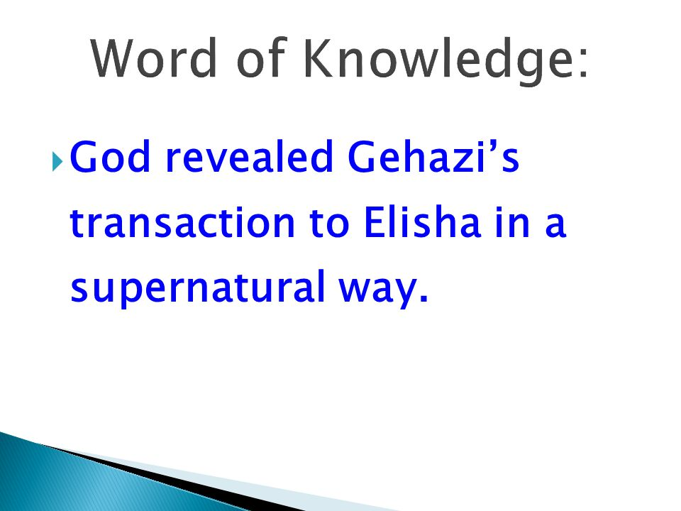 Word of Knowledge: God revealed Gehazi's transaction to Elisha in a supernatural way.