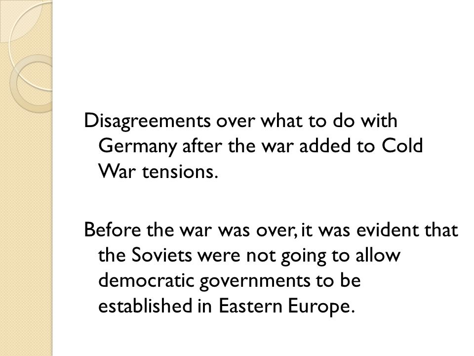 Disagreements over what to do with Germany after the war added to Cold War tensions.