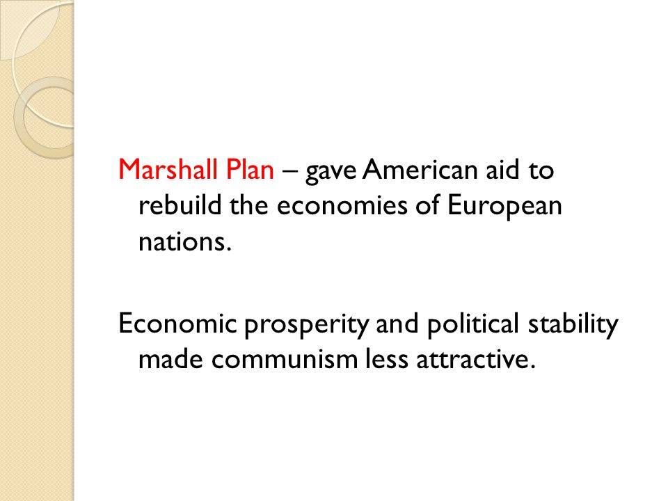 Marshall Plan – gave American aid to rebuild the economies of European nations.