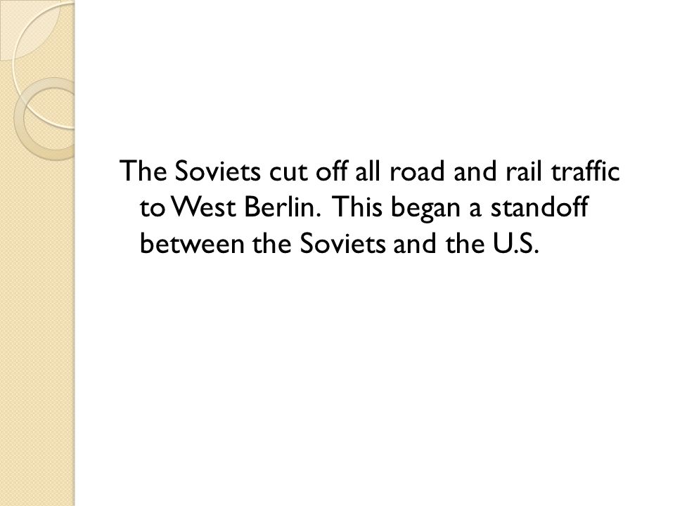 The Soviets cut off all road and rail traffic to West Berlin