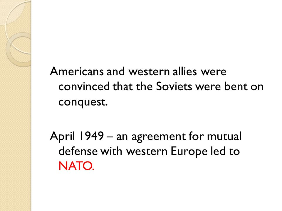 Americans and western allies were convinced that the Soviets were bent on conquest.
