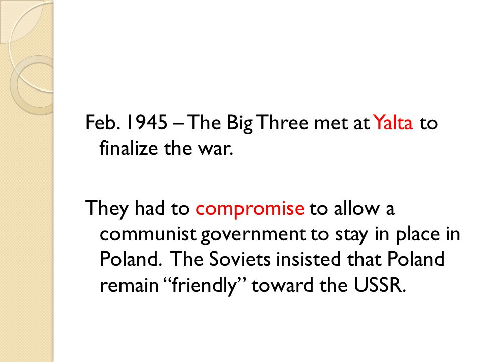 Feb – The Big Three met at Yalta to finalize the war