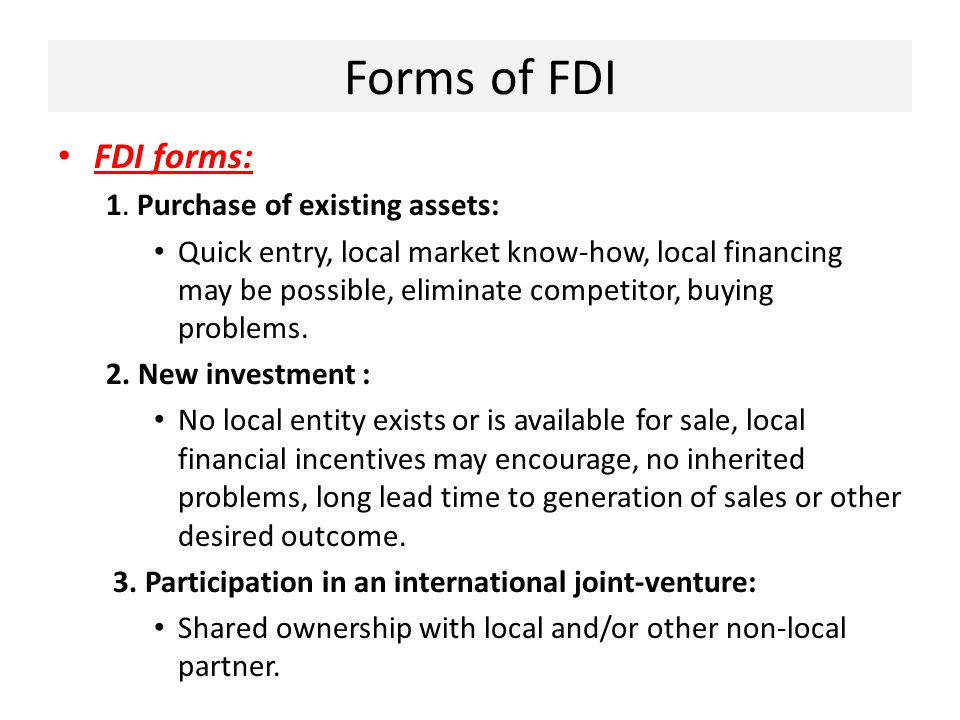 Forms of FDI FDI forms: 1. Purchase of existing assets: