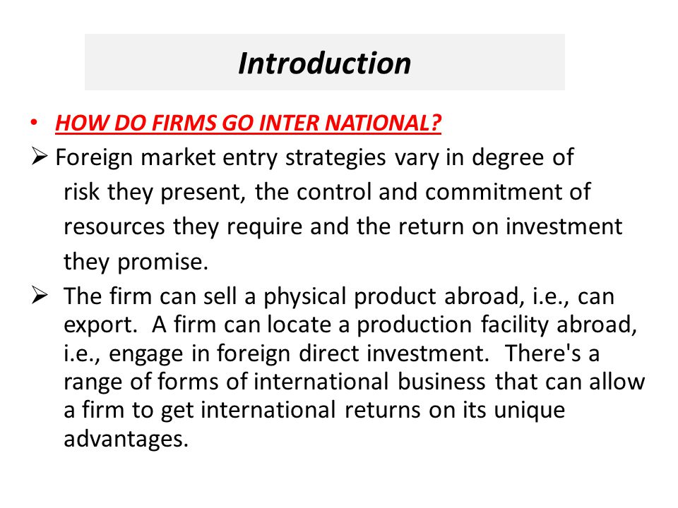 Introduction Foreign market entry strategies vary in degree of