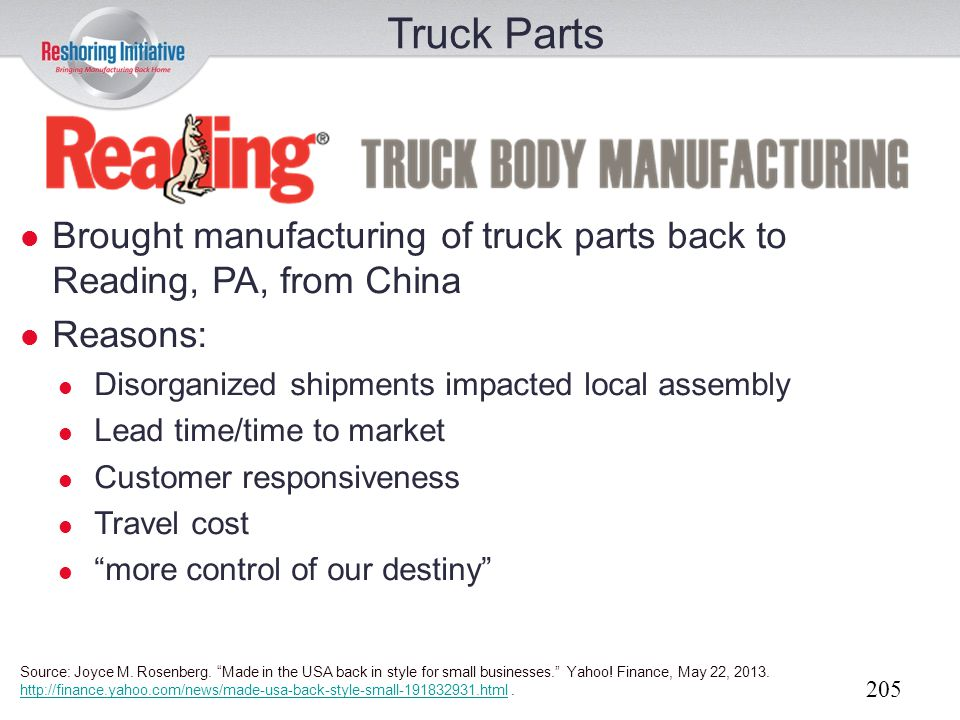 Truck Parts Brought manufacturing of truck parts back to Reading, PA, from China. Reasons: Disorganized shipments impacted local assembly.