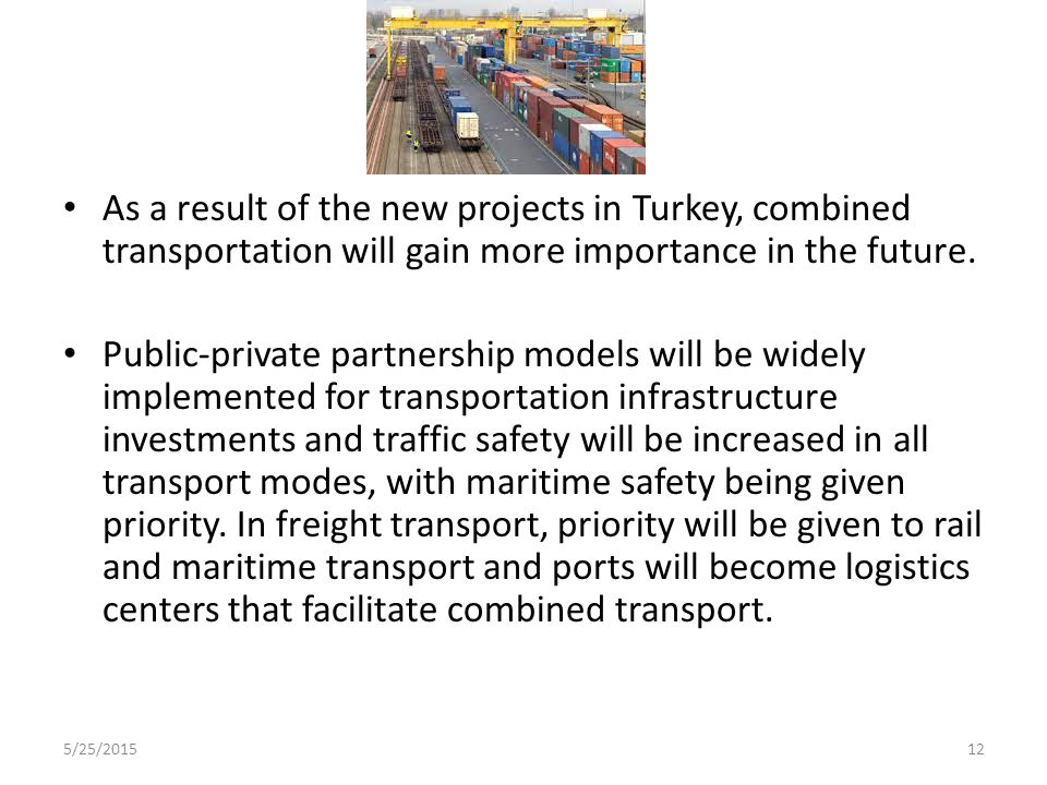 As a result of the new projects in Turkey, combined transportation will gain more importance in the future.
