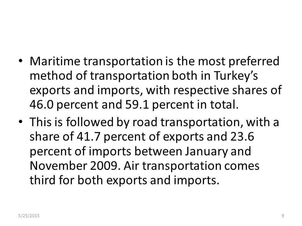 Maritime transportation is the most preferred method of transportation both in Turkey's exports and imports, with respective shares of 46.0 percent and 59.1 percent in total.