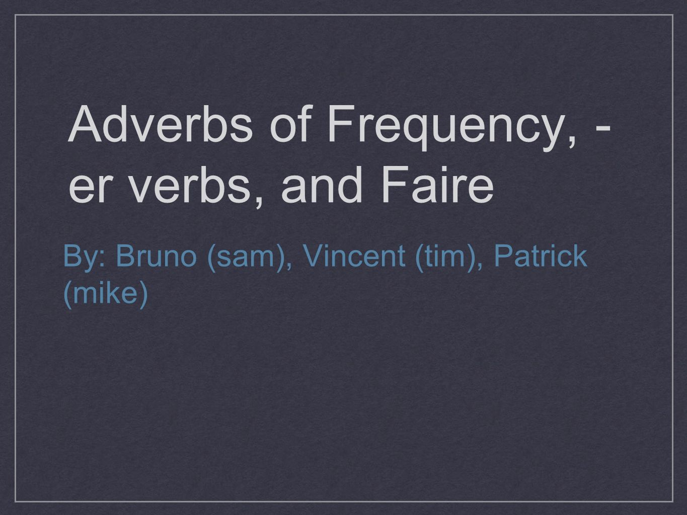 Adverbs of Frequency, -er verbs, and Faire
