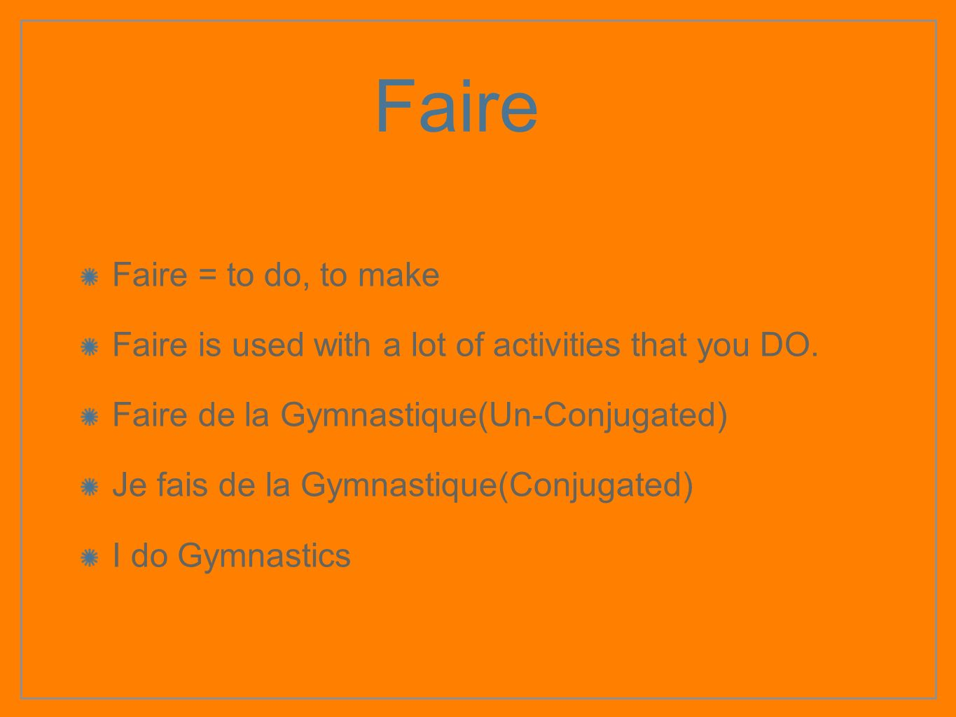 Faire Faire = to do, to make