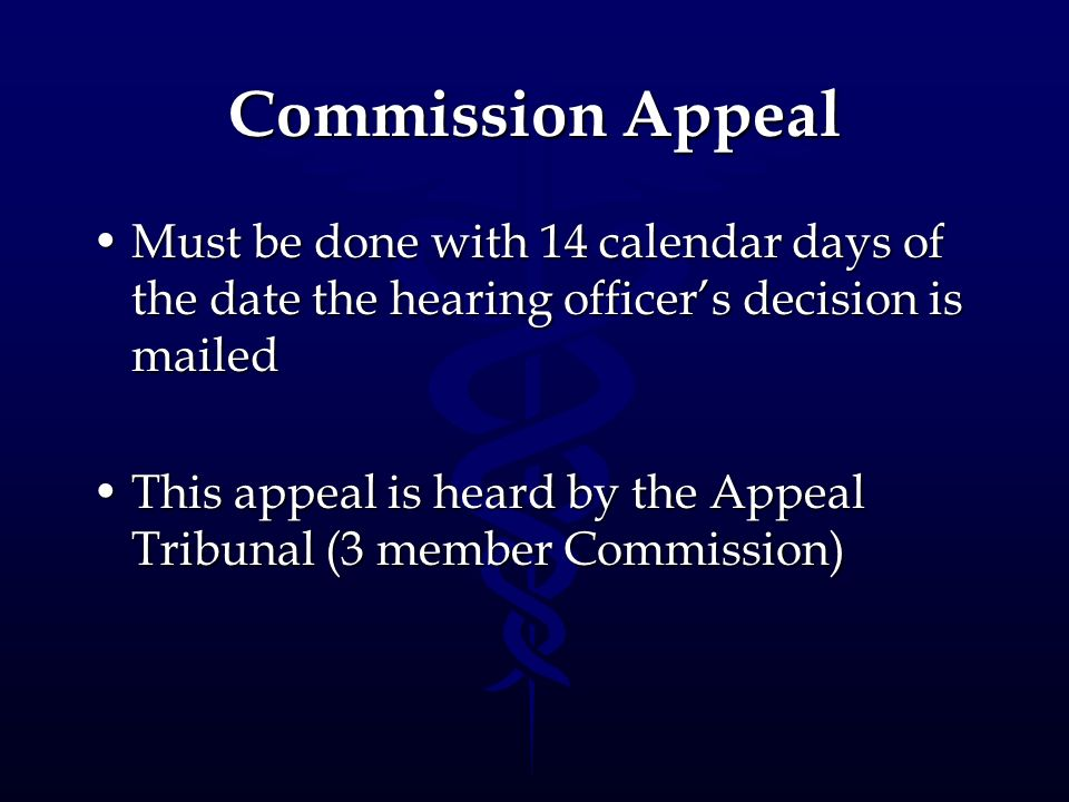 Commission Appeal Must be done with 14 calendar days of the date the hearing officer's decision is mailed.