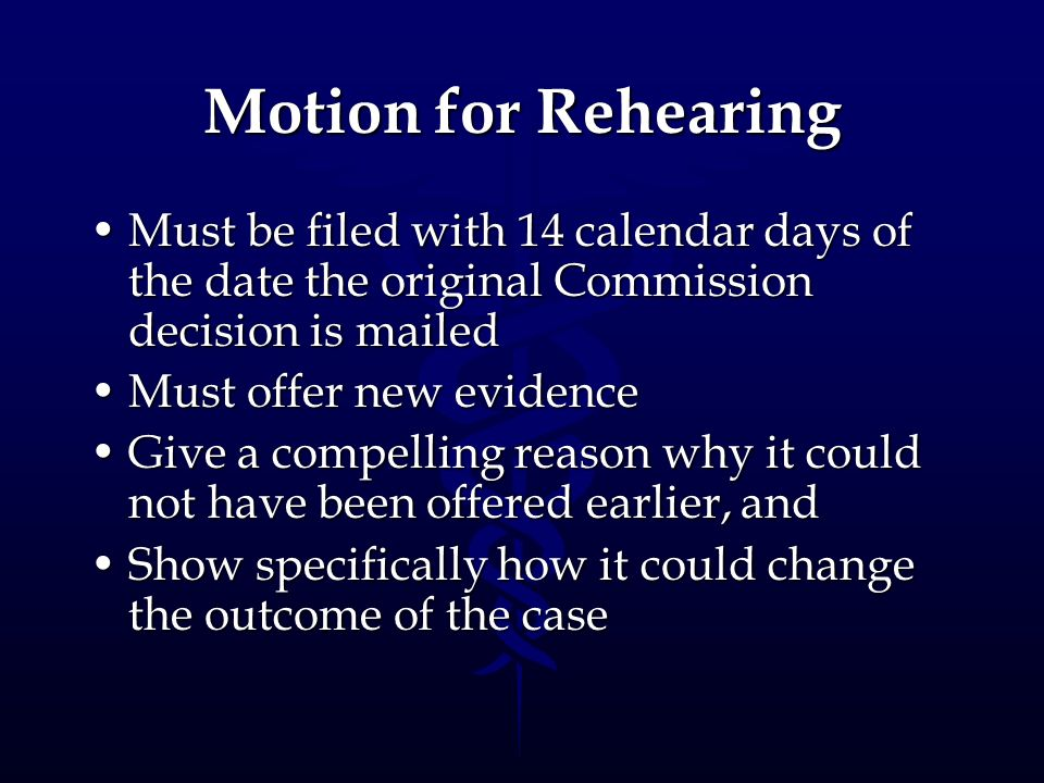 Motion for Rehearing Must be filed with 14 calendar days of the date the original Commission decision is mailed.