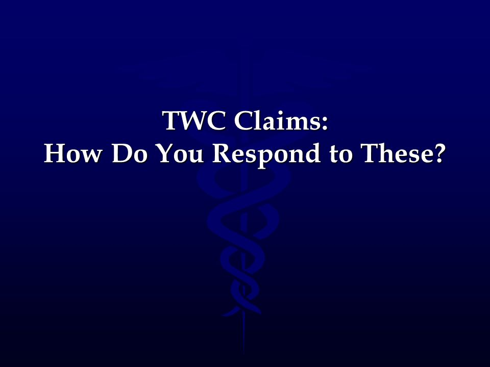 TWC Claims: How Do You Respond to These