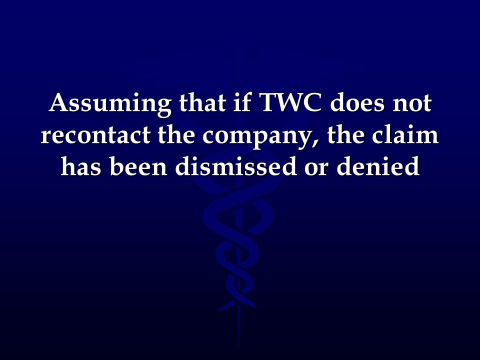 Assuming that if TWC does not recontact the company, the claim has been dismissed or denied