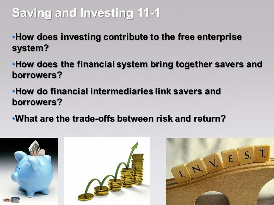 Saving and Investing 11-1 How does investing contribute to the free enterprise system