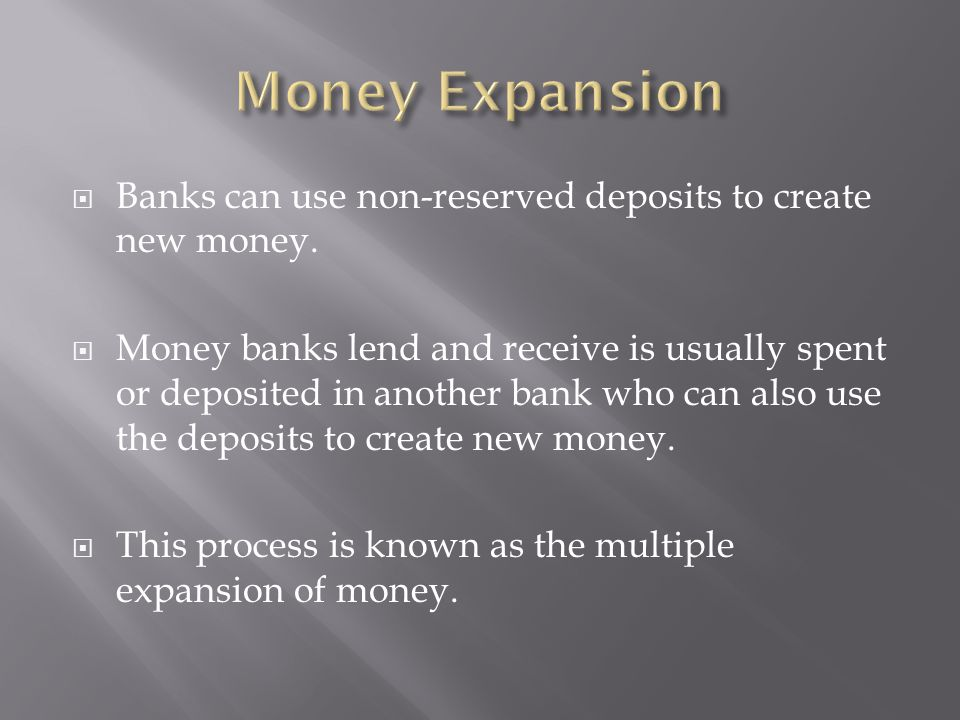 Money Expansion Banks can use non-reserved deposits to create new money.