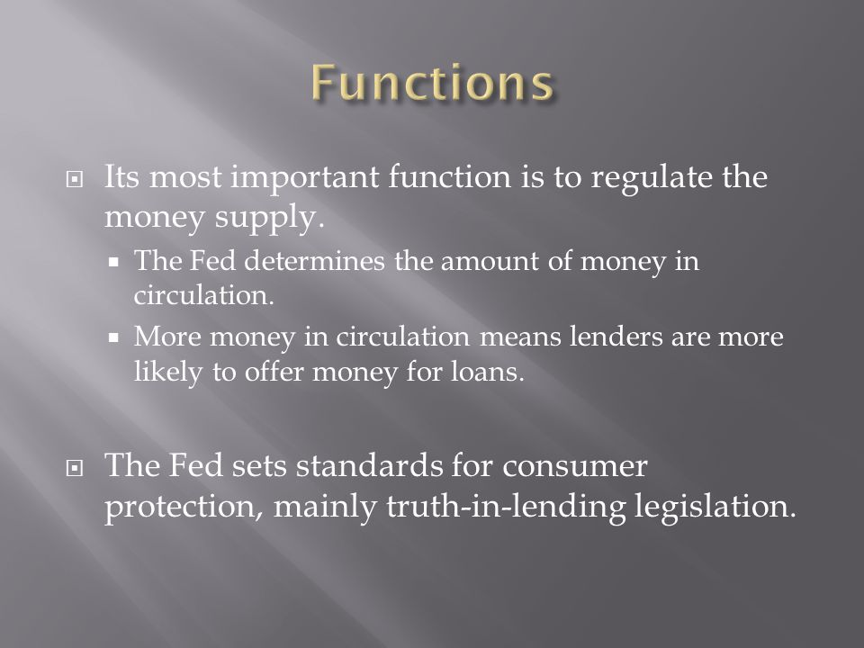 Functions Its most important function is to regulate the money supply.