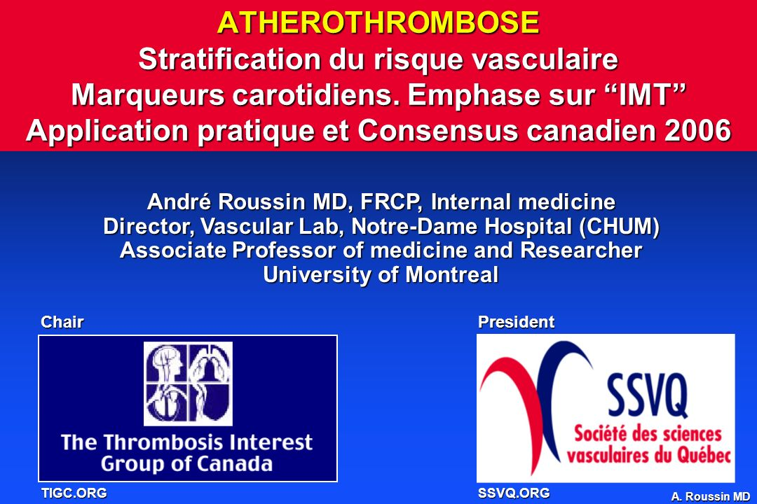 ATHEROTHROMBOSE Stratification du risque vasculaire Marqueurs carotidiens. Emphase sur IMT Application pratique et Consensus canadien 2006