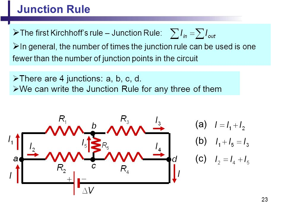 Junction Rule The first Kirchhoff's rule – Junction Rule: