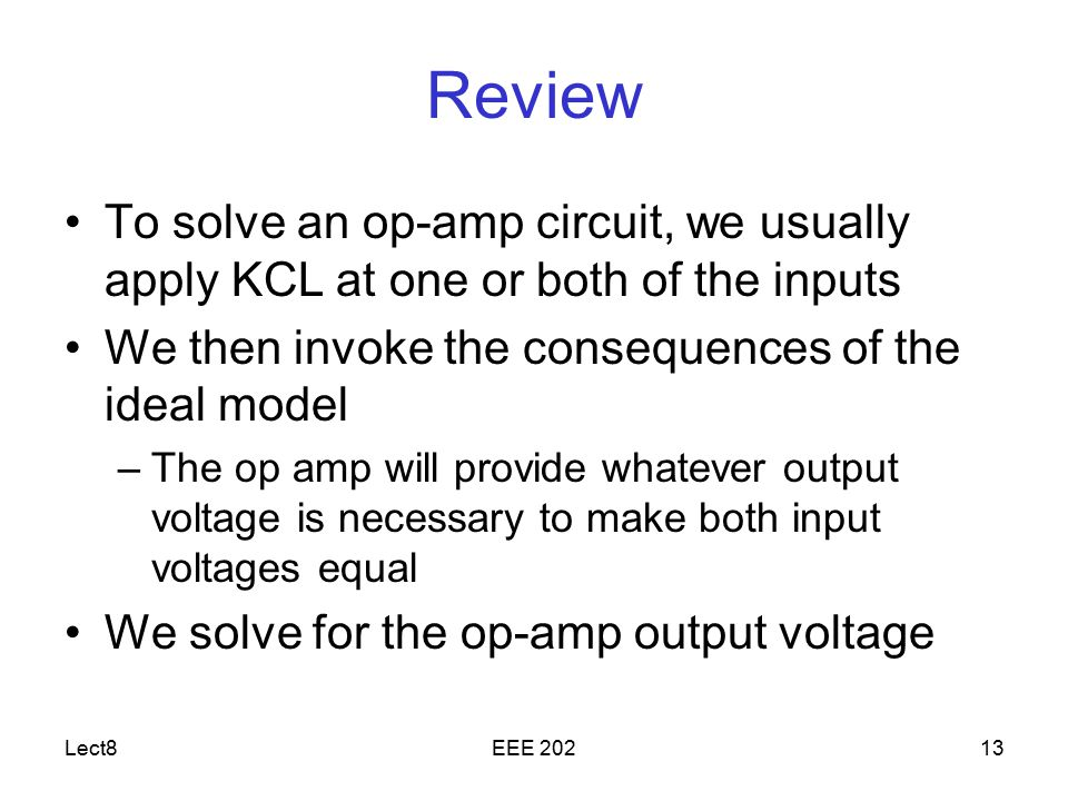 Review To solve an op-amp circuit, we usually apply KCL at one or both of the inputs. We then invoke the consequences of the ideal model.